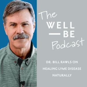 How to Heal Lyme & Other Chronic Diseases Naturally with Bill Rawls, MD